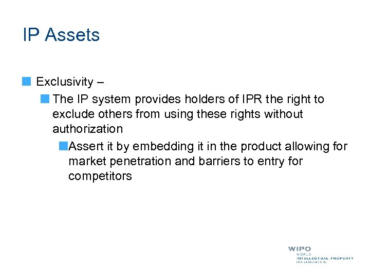 IP Assets Exclusivity – The IP system provides holders of IPR the right to