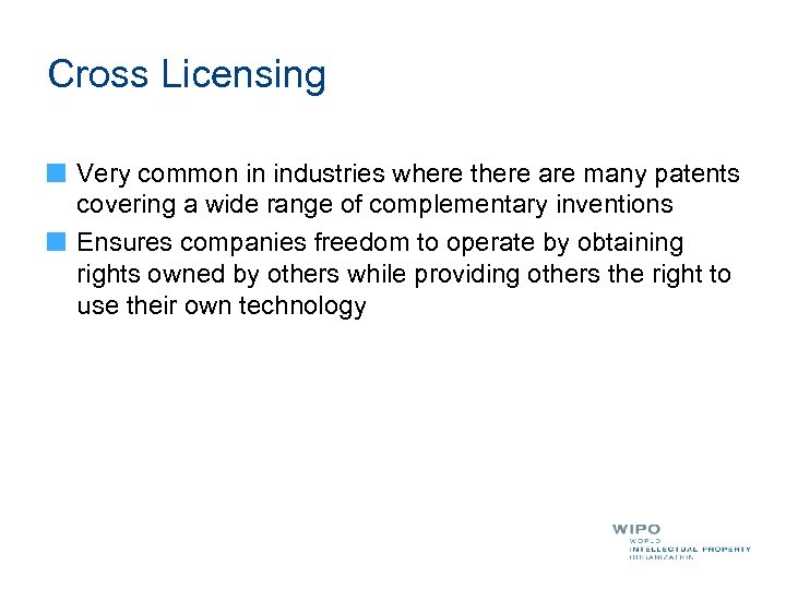 Cross Licensing Very common in industries where there are many patents covering a wide
