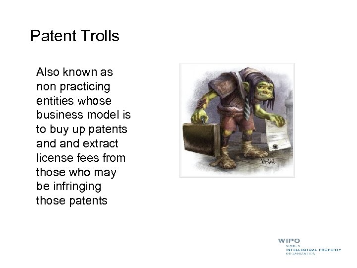 Patent Trolls Also known as non practicing entities whose business model is to buy