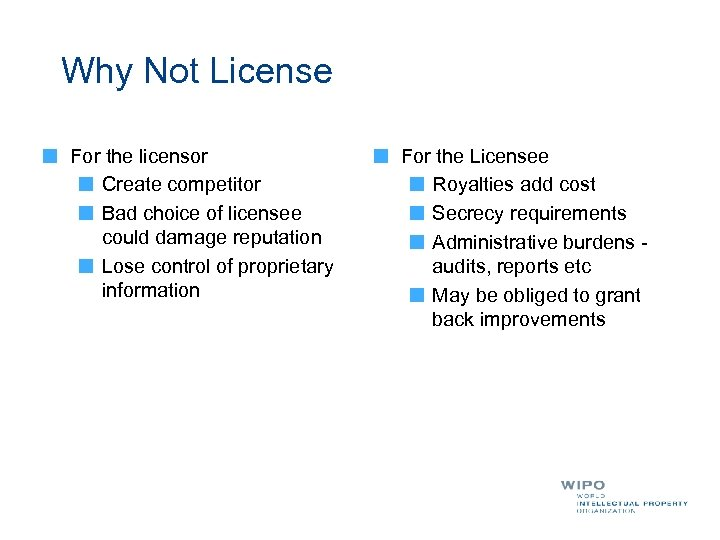 Why Not License For the licensor Create competitor Bad choice of licensee could damage