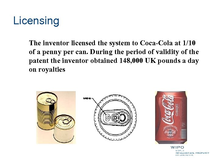 Licensing The inventor licensed the system to Coca-Cola at 1/10 of a penny per