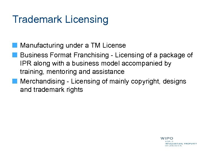 Trademark Licensing Manufacturing under a TM License Business Format Franchising - Licensing of a