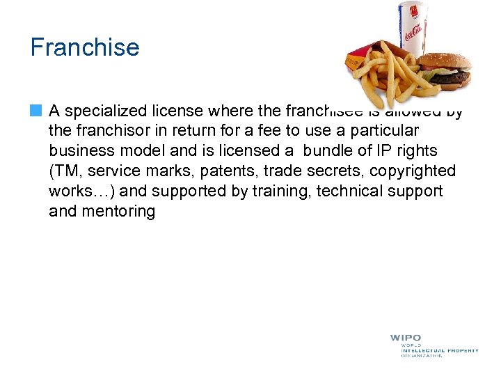 Franchise A specialized license where the franchisee is allowed by the franchisor in return