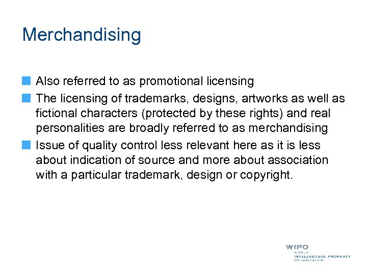 Merchandising Also referred to as promotional licensing The licensing of trademarks, designs, artworks as