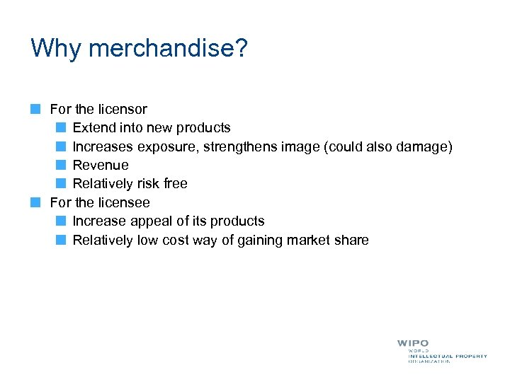 Why merchandise? For the licensor Extend into new products Increases exposure, strengthens image (could