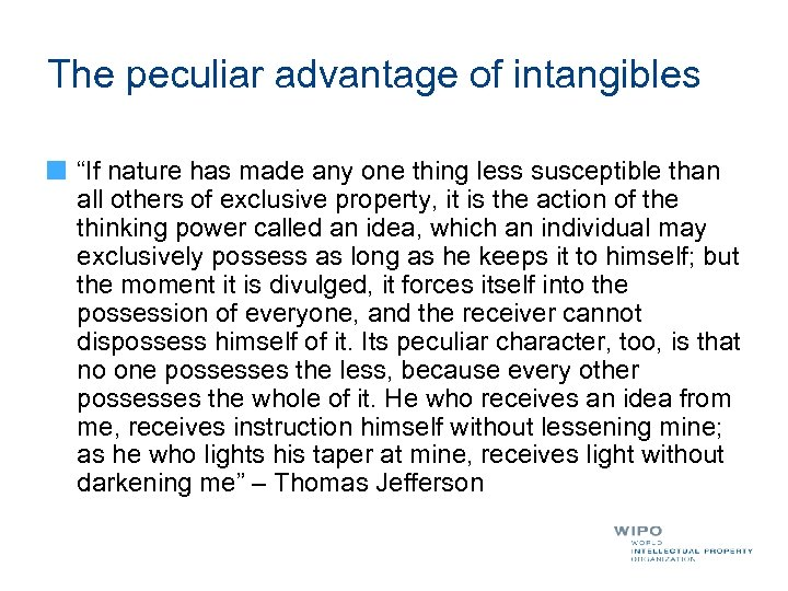 "The peculiar advantage of intangibles ""If nature has made any one thing less susceptible"
