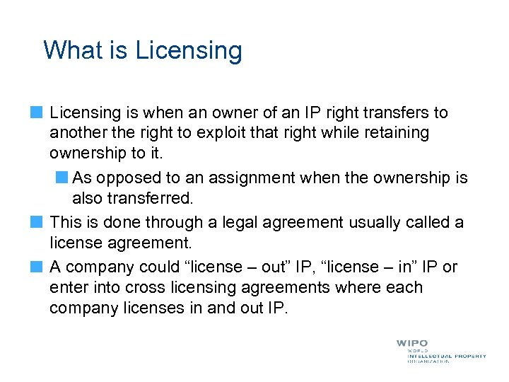 What is Licensing is when an owner of an IP right transfers to another