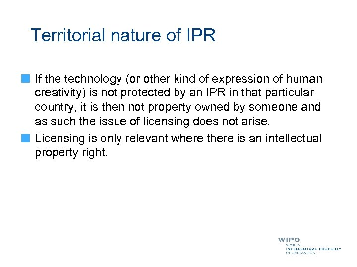 Territorial nature of IPR If the technology (or other kind of expression of human