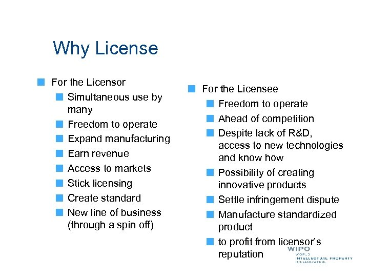 Why License For the Licensor Simultaneous use by many Freedom to operate Expand manufacturing