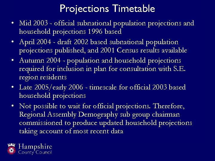 Projections Timetable • Mid 2003 - official subnational population projections and household projections 1996