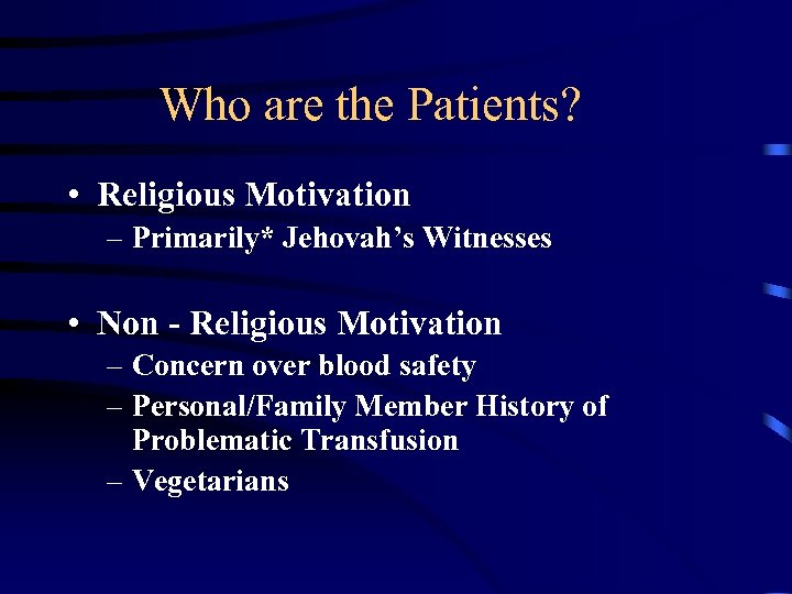 Who are the Patients? • Religious Motivation – Primarily* Jehovah's Witnesses • Non -