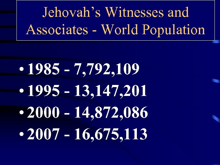 Jehovah's Witnesses and Associates - World Population • 1985 - 7, 792, 109 •