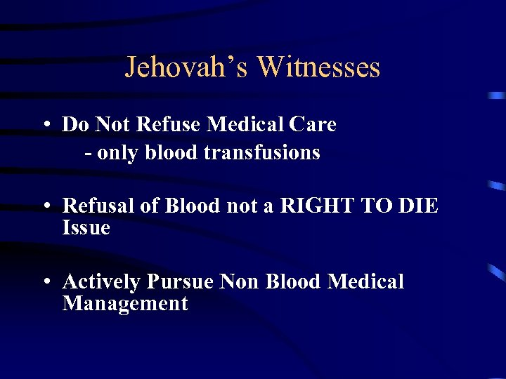 Jehovah's Witnesses • Do Not Refuse Medical Care - only blood transfusions • Refusal