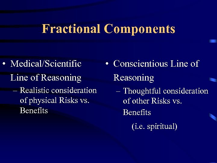 Fractional Components • Medical/Scientific Line of Reasoning – Realistic consideration of physical Risks vs.