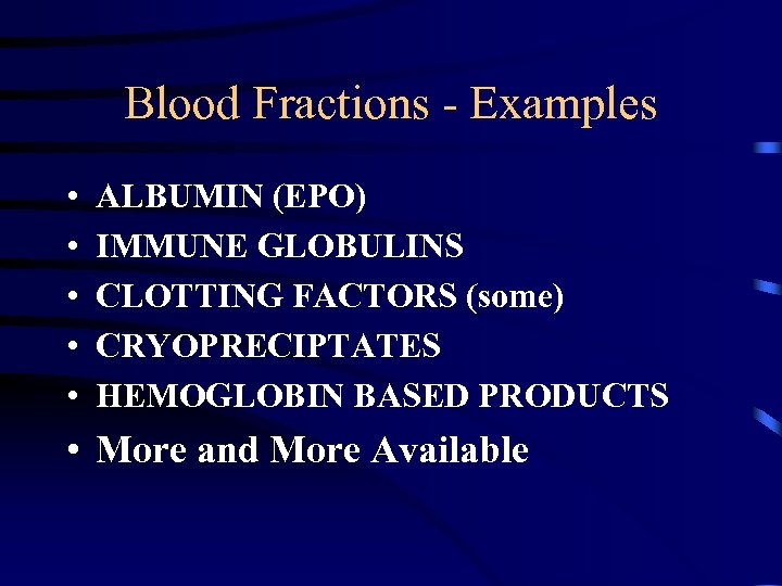 Blood Fractions - Examples • • • ALBUMIN (EPO) IMMUNE GLOBULINS CLOTTING FACTORS (some)