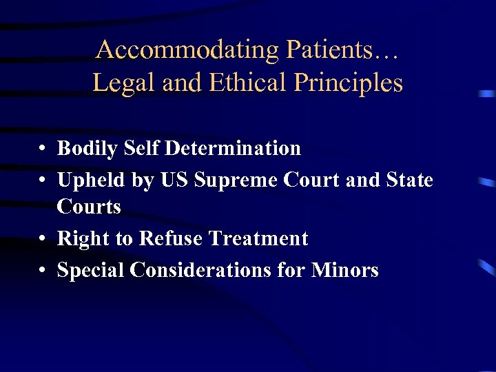 Accommodating Patients… Legal and Ethical Principles • Bodily Self Determination • Upheld by US