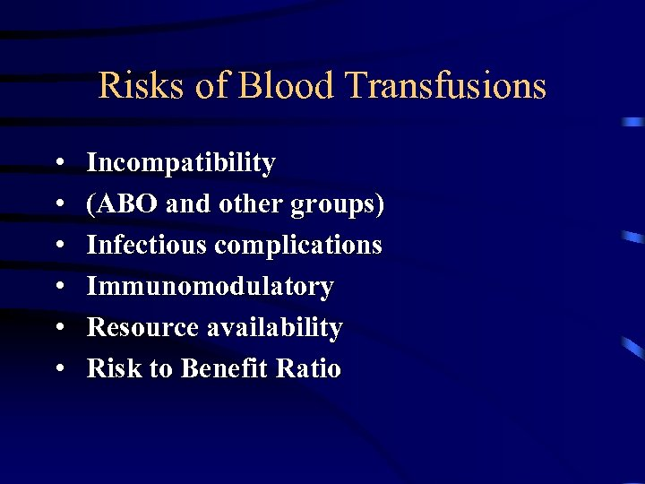 Risks of Blood Transfusions • • • Incompatibility (ABO and other groups) Infectious complications
