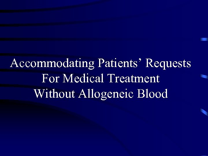 Accommodating Patients' Requests For Medical Treatment Without Allogeneic Blood