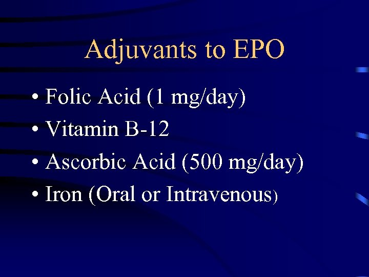 Adjuvants to EPO • Folic Acid (1 mg/day) • Vitamin B-12 • Ascorbic Acid