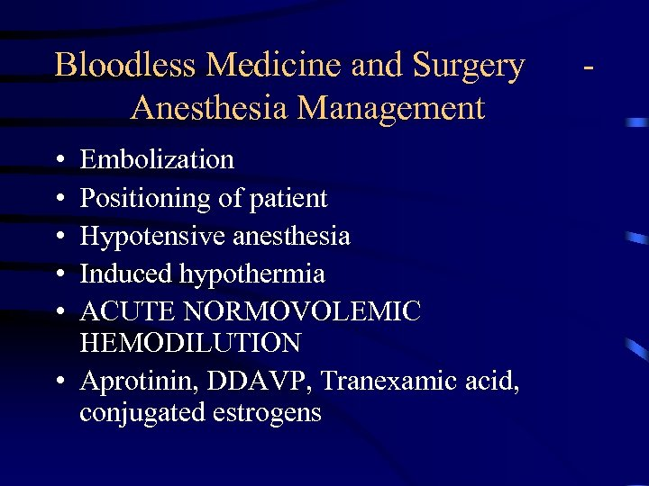 Bloodless Medicine and Surgery Anesthesia Management • • • Embolization Positioning of patient Hypotensive