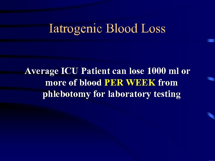 Iatrogenic Blood Loss Average ICU Patient can lose 1000 ml or more of blood