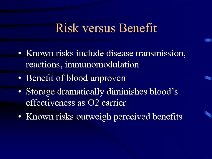Risk versus Benefit • Known risks include disease transmission, reactions, immunomodulation • Benefit of