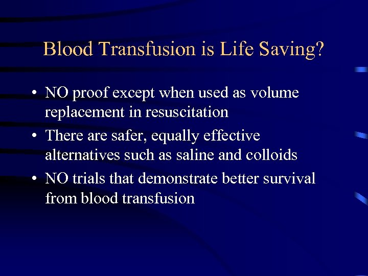 Blood Transfusion is Life Saving? • NO proof except when used as volume replacement