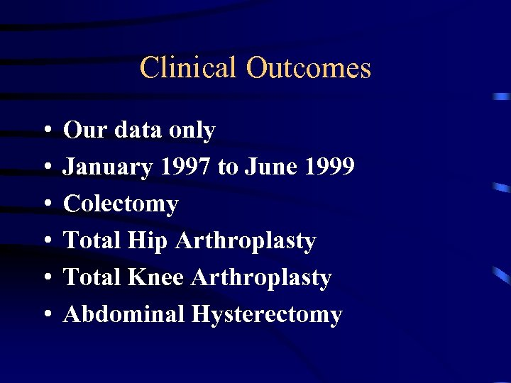 Clinical Outcomes • • • Our data only January 1997 to June 1999 Colectomy