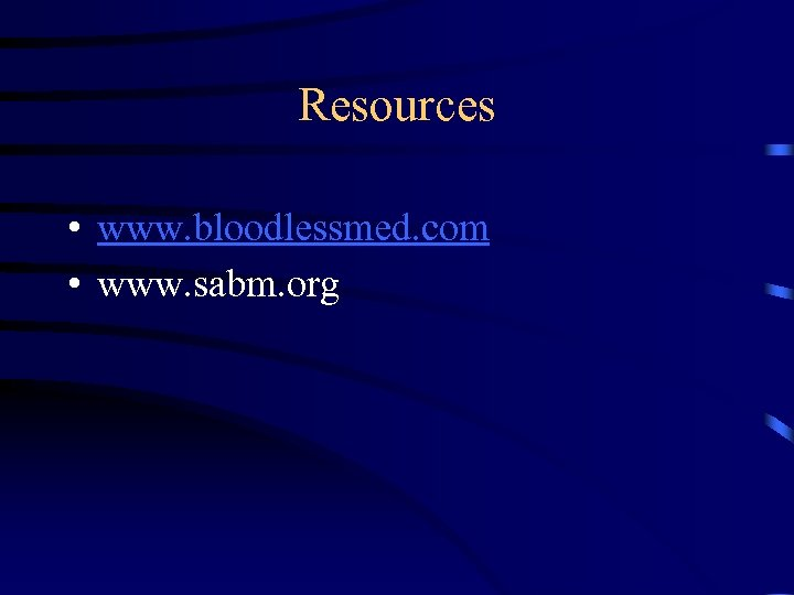 Resources • www. bloodlessmed. com • www. sabm. org