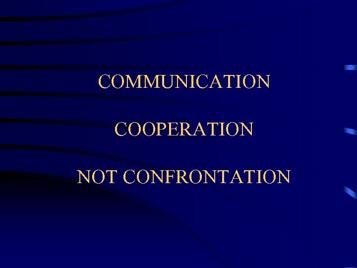COMMUNICATION COOPERATION NOT CONFRONTATION