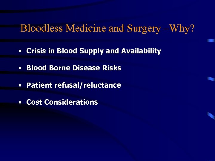 Bloodless Medicine and Surgery –Why? • Crisis in Blood Supply and Availability • Blood