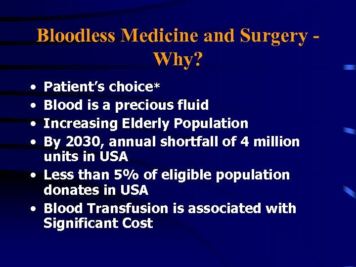 Bloodless Medicine and Surgery Why? • • Patient's choice* Blood is a precious fluid