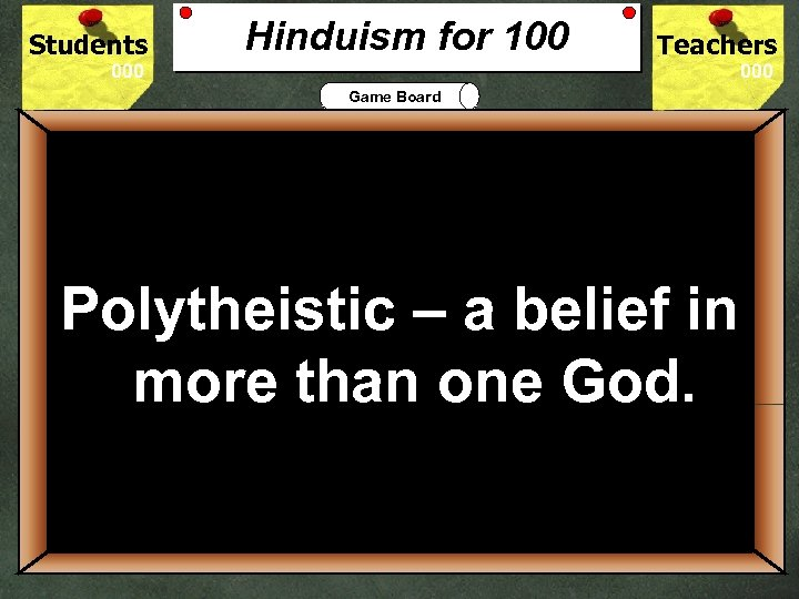 Students Hinduism for 100 Teachers Game Board 100 Polytheistic – a belief in Is