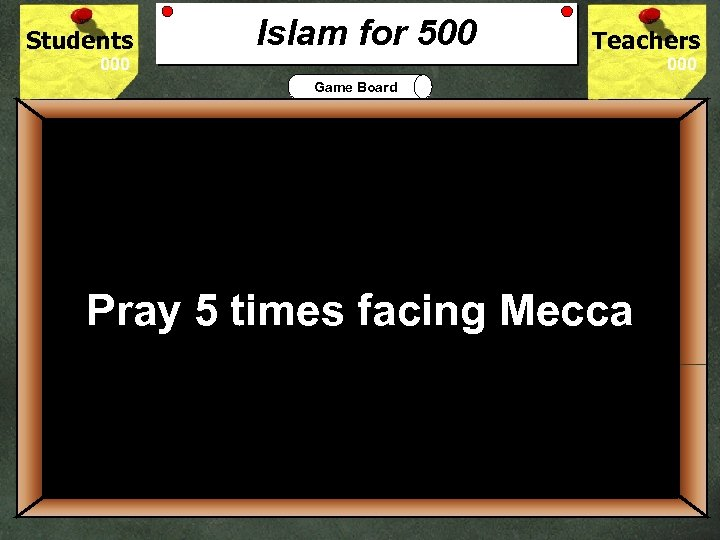 Students Islam for 500 Teachers Game Board 500 What are Muslims required to do