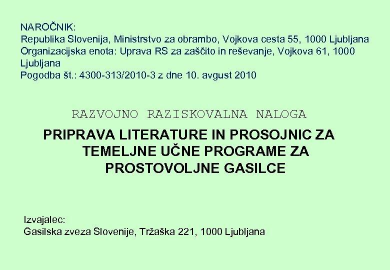 NAROČNIK: Republika Slovenija, Ministrstvo za obrambo, Vojkova cesta 55, 1000 Ljubljana Organizacijska enota: Uprava