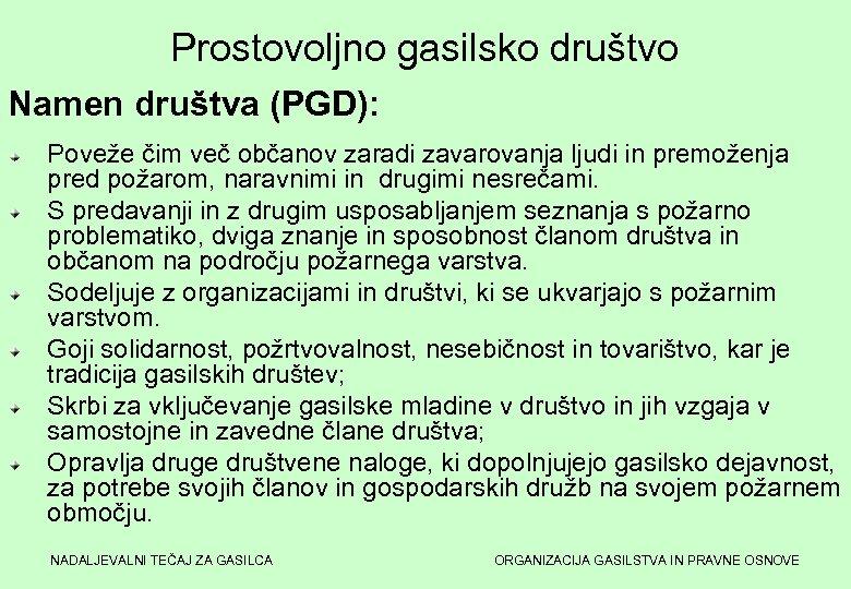 Prostovoljno gasilsko društvo Namen društva (PGD): Poveže čim več občanov zaradi zavarovanja ljudi in