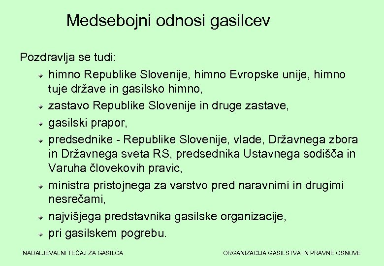 Medsebojni odnosi gasilcev Pozdravlja se tudi: himno Republike Slovenije, himno Evropske unije, himno tuje