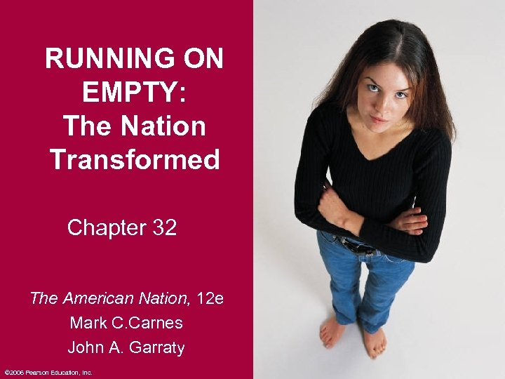 RUNNING ON EMPTY: The Nation Transformed Chapter 32 The American Nation, 12 e Mark