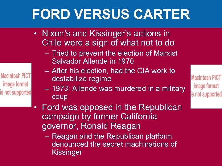 FORD VERSUS CARTER • Nixon's and Kissinger's actions in Chile were a sign of
