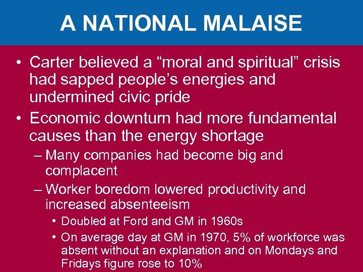 "A NATIONAL MALAISE • Carter believed a ""moral and spiritual"" crisis had sapped people's"