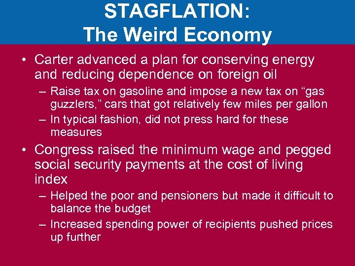 STAGFLATION: The Weird Economy • Carter advanced a plan for conserving energy and reducing