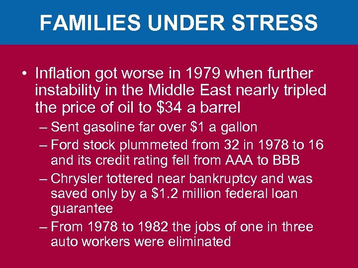 FAMILIES UNDER STRESS • Inflation got worse in 1979 when further instability in the
