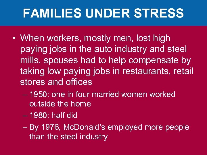 FAMILIES UNDER STRESS • When workers, mostly men, lost high paying jobs in the