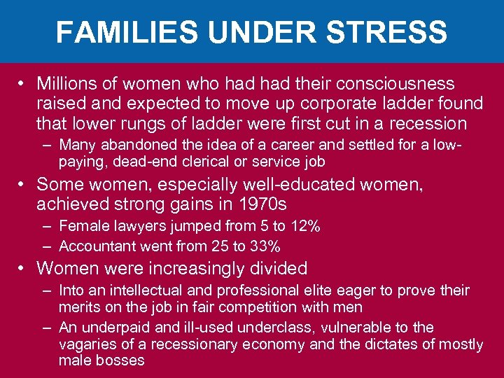 FAMILIES UNDER STRESS • Millions of women who had their consciousness raised and expected