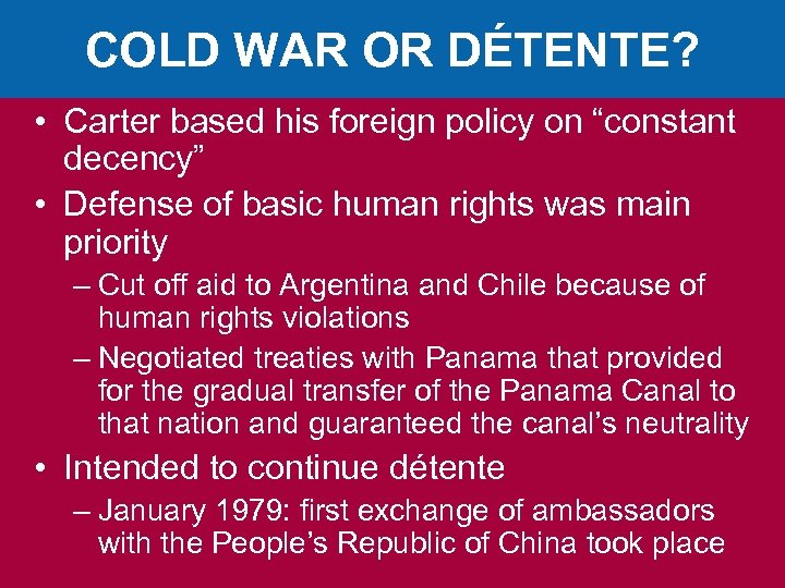 "COLD WAR OR DÉTENTE? • Carter based his foreign policy on ""constant decency"" •"