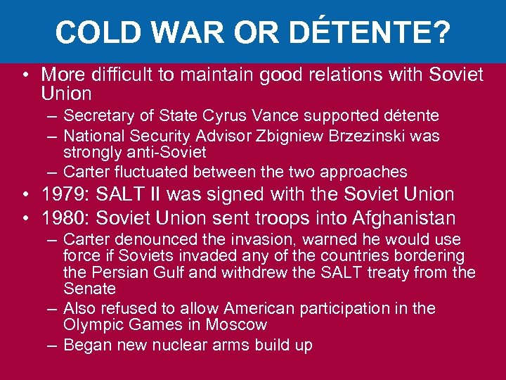 COLD WAR OR DÉTENTE? • More difficult to maintain good relations with Soviet Union
