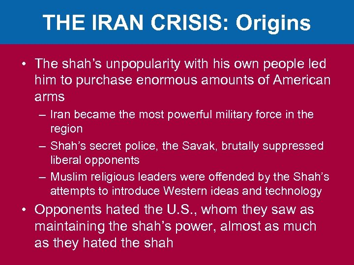 THE IRAN CRISIS: Origins • The shah's unpopularity with his own people led him