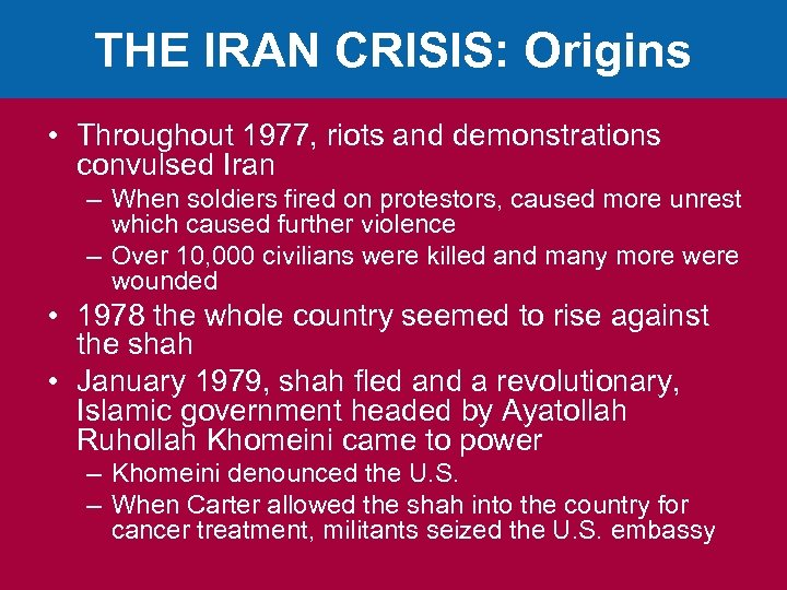 THE IRAN CRISIS: Origins • Throughout 1977, riots and demonstrations convulsed Iran – When