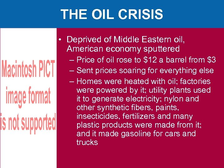 THE OIL CRISIS • Deprived of Middle Eastern oil, American economy sputtered – Price