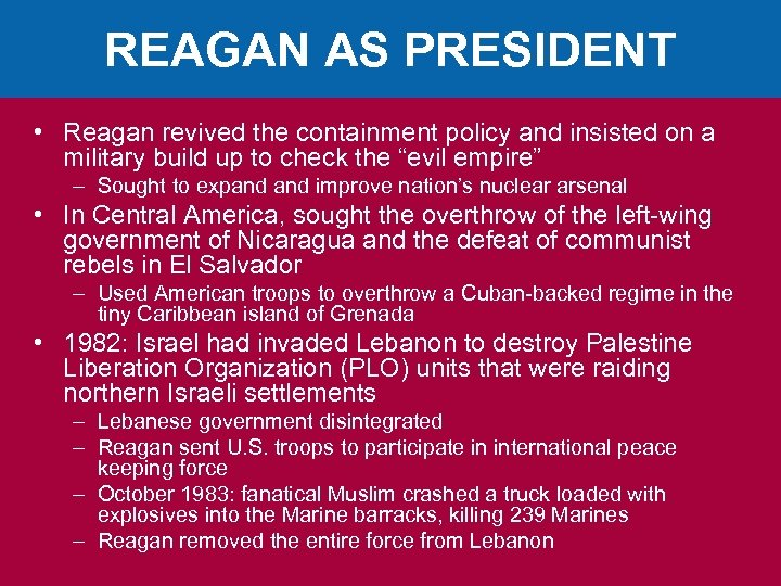 REAGAN AS PRESIDENT • Reagan revived the containment policy and insisted on a military